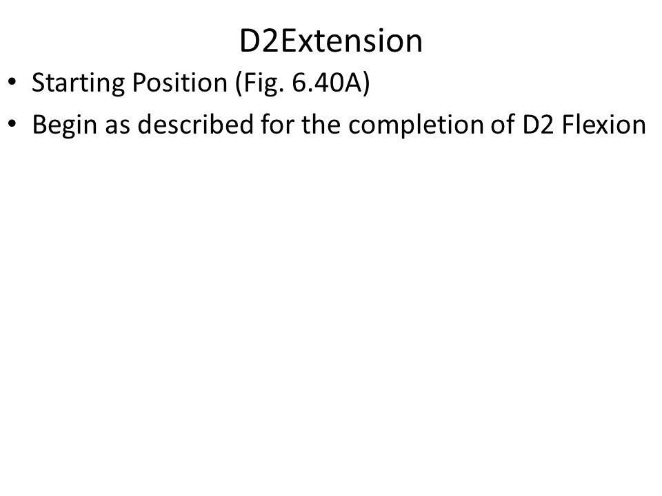 D2Extension Starting Position (Fig. 6.40A)