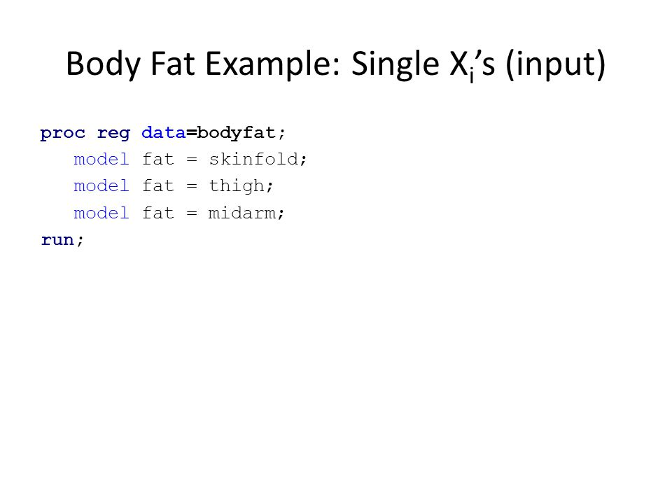 Body Fat Example: Single Xi's (input)
