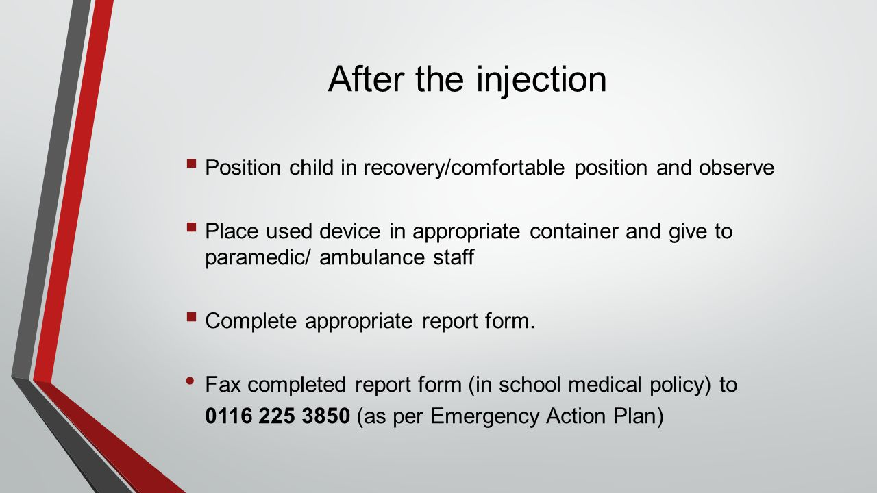 After the injection Position child in recovery/comfortable position and observe.