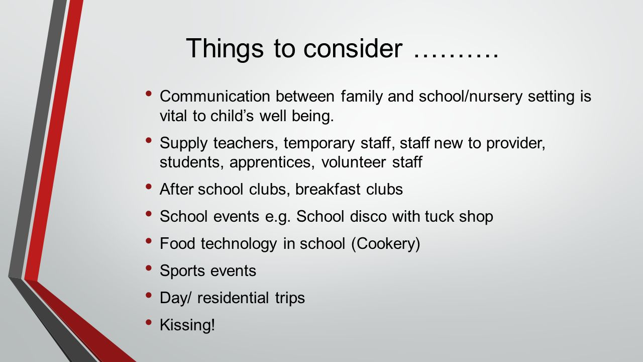 Things to consider ………. Communication between family and school/nursery setting is vital to child's well being.