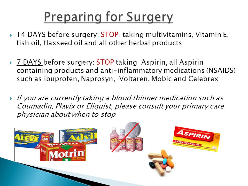 Preparing for Surgery 14 DAYS before surgery: STOP taking multivitamins, Vitamin E, fish oil, flaxseed oil and all other herbal products.