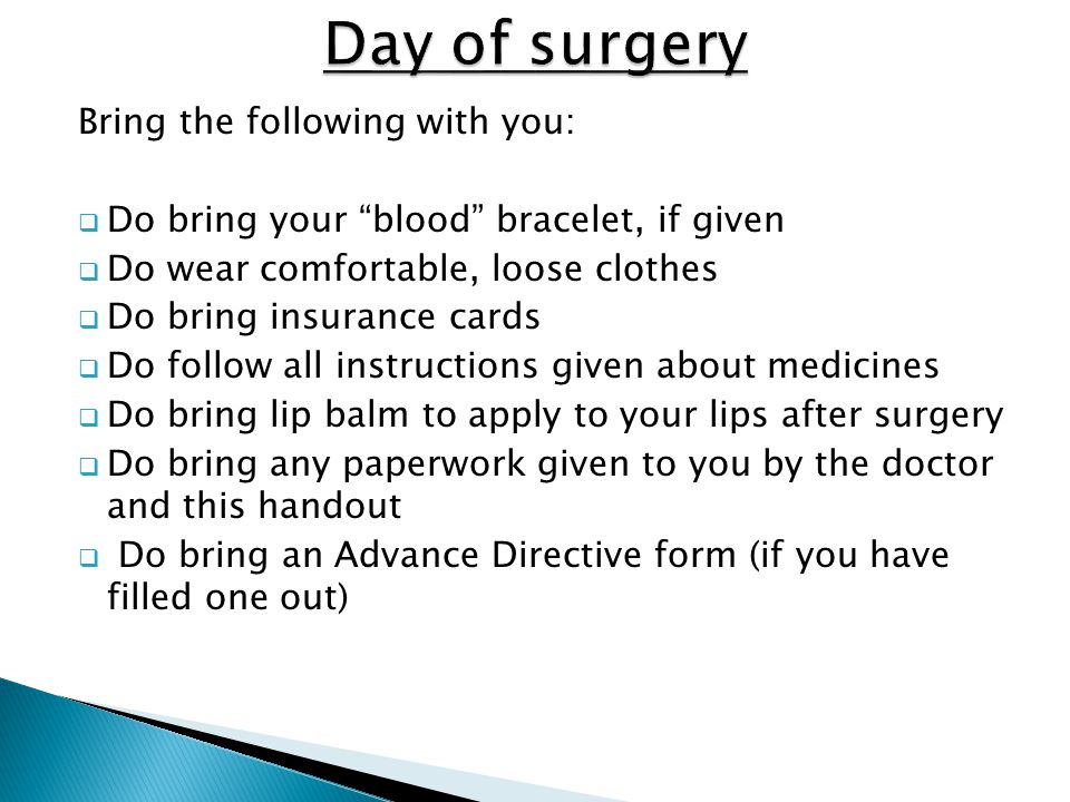 Day of surgery Bring the following with you: