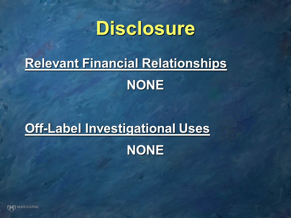 Disclosure Relevant Financial Relationships NONE Off-Label Investigational Uses