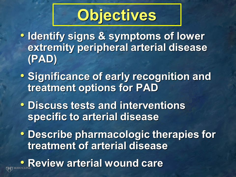 Objectives Identify signs & symptoms of lower extremity peripheral arterial disease (PAD)