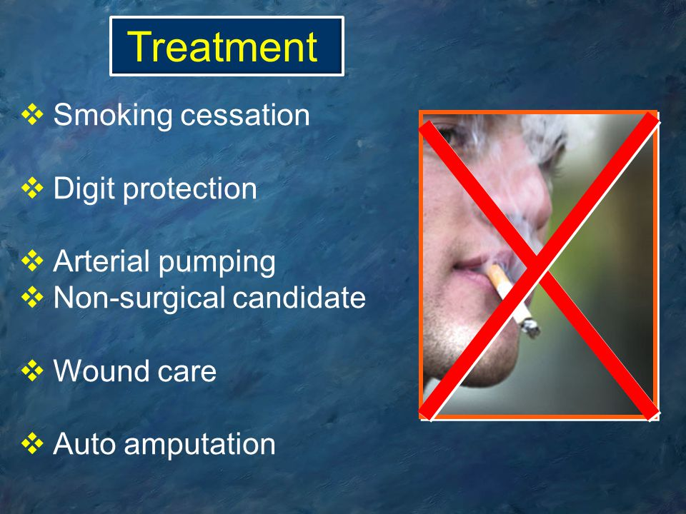 Treatment Smoking cessation. Digit protection. Arterial pumping. Non-surgical candidate. Wound care.