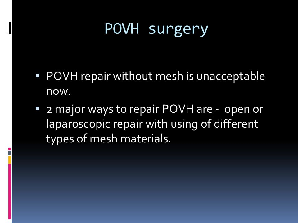 POVH surgery POVH repair without mesh is unacceptable now.