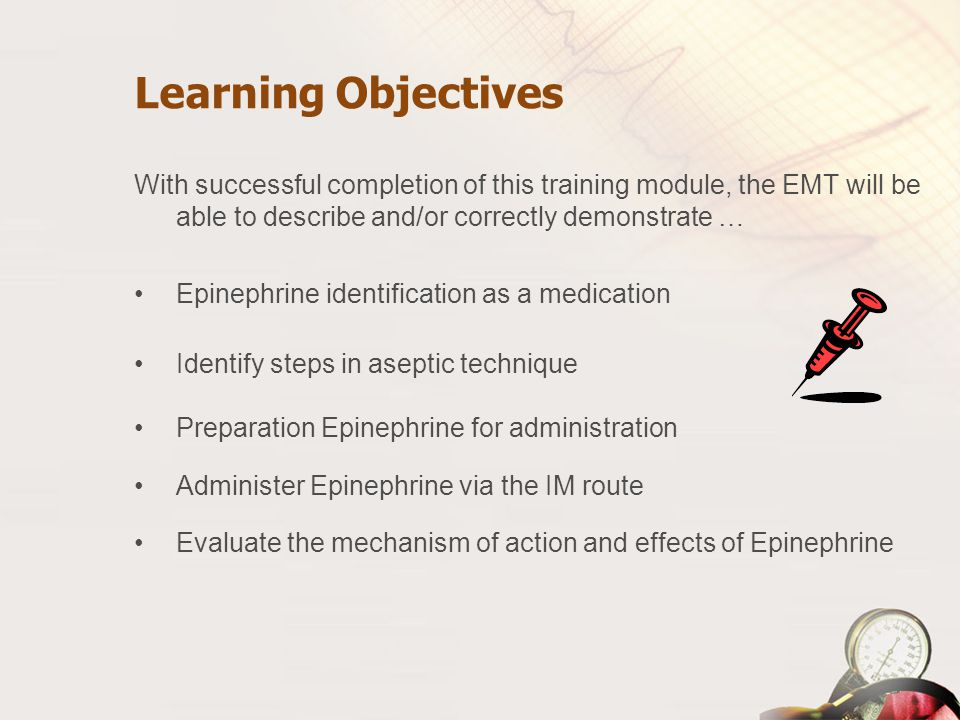 Learning Objectives With successful completion of this training module, the EMT will be able to describe and/or correctly demonstrate …