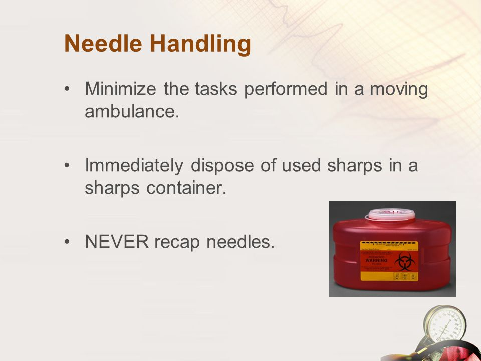 Needle Handling Minimize the tasks performed in a moving ambulance.
