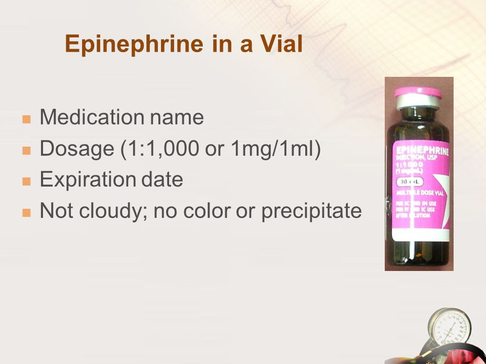 Epinephrine in a Vial Medication name Dosage (1:1,000 or 1mg/1ml)