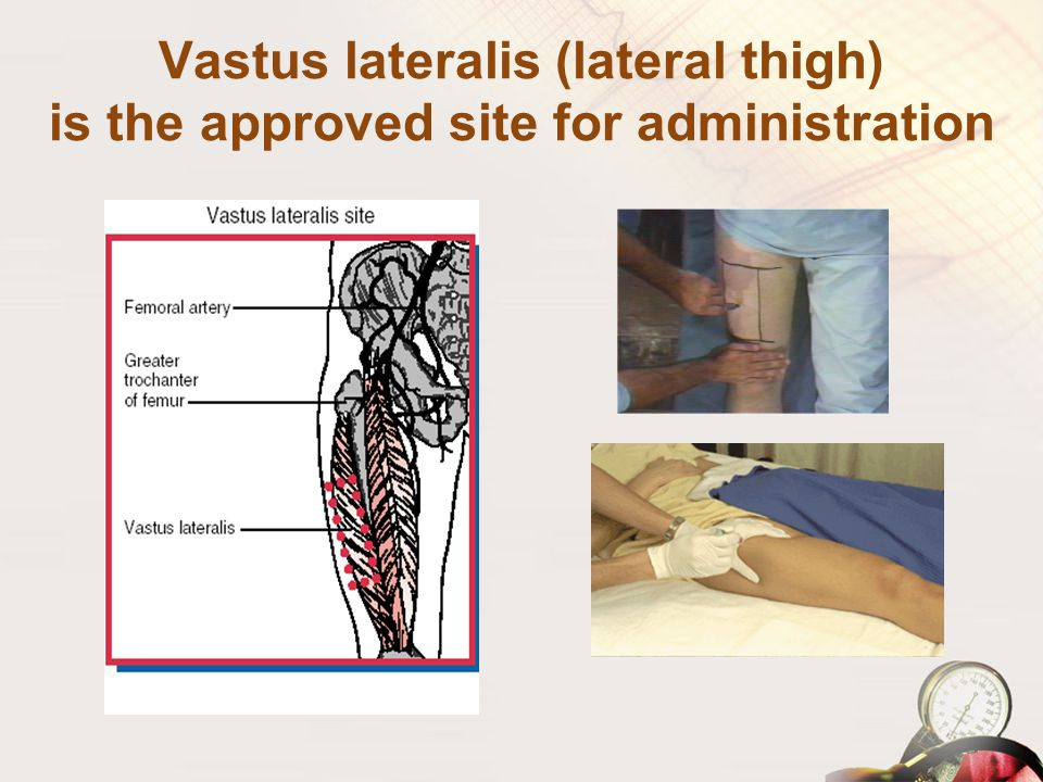 Vastus lateralis (lateral thigh) is the approved site for administration