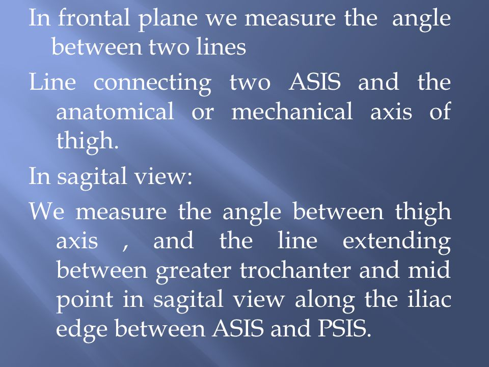 In frontal plane we measure the angle between two lines