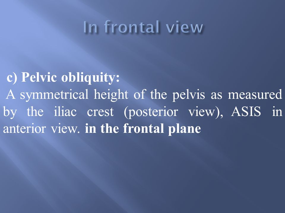 In frontal view c) Pelvic obliquity: