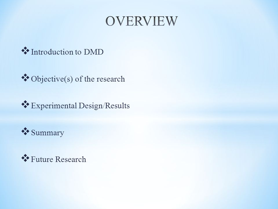 OVERVIEW Introduction to DMD Objective(s) of the research