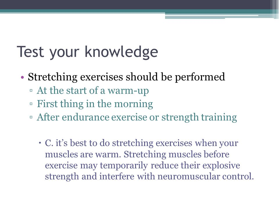 Test your knowledge Stretching exercises should be performed