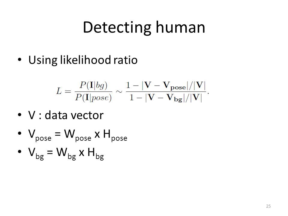 Detecting human Using likelihood ratio V : data vector