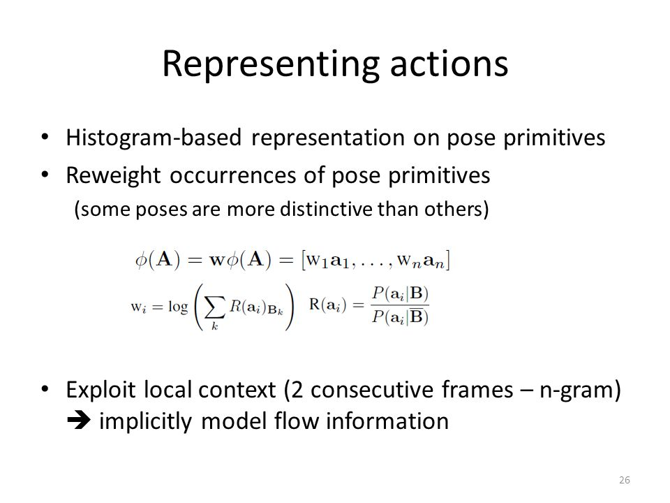 Representing actions Histogram-based representation on pose primitives