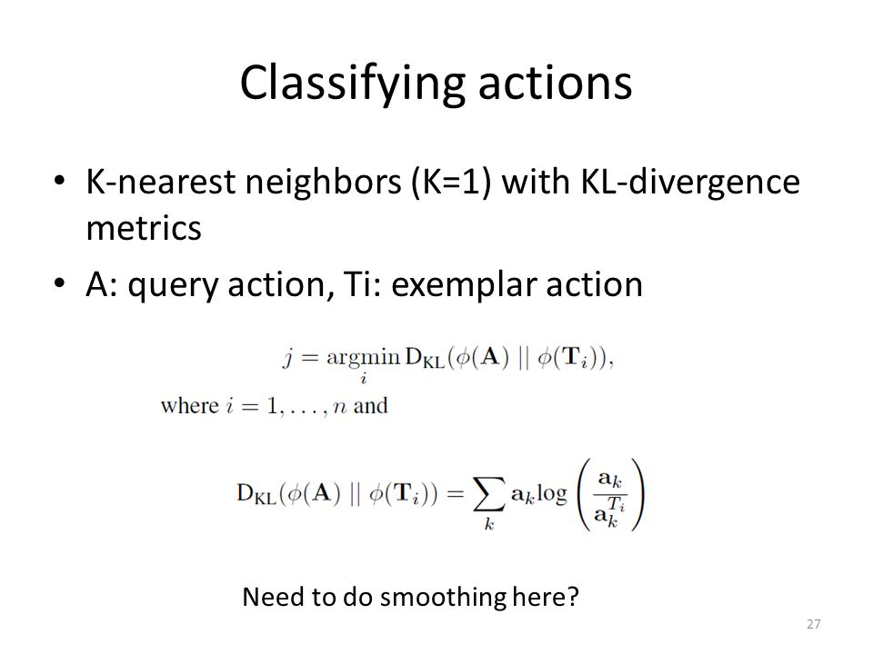 Classifying actions K-nearest neighbors (K=1) with KL-divergence metrics. A: query action, Ti: exemplar action.