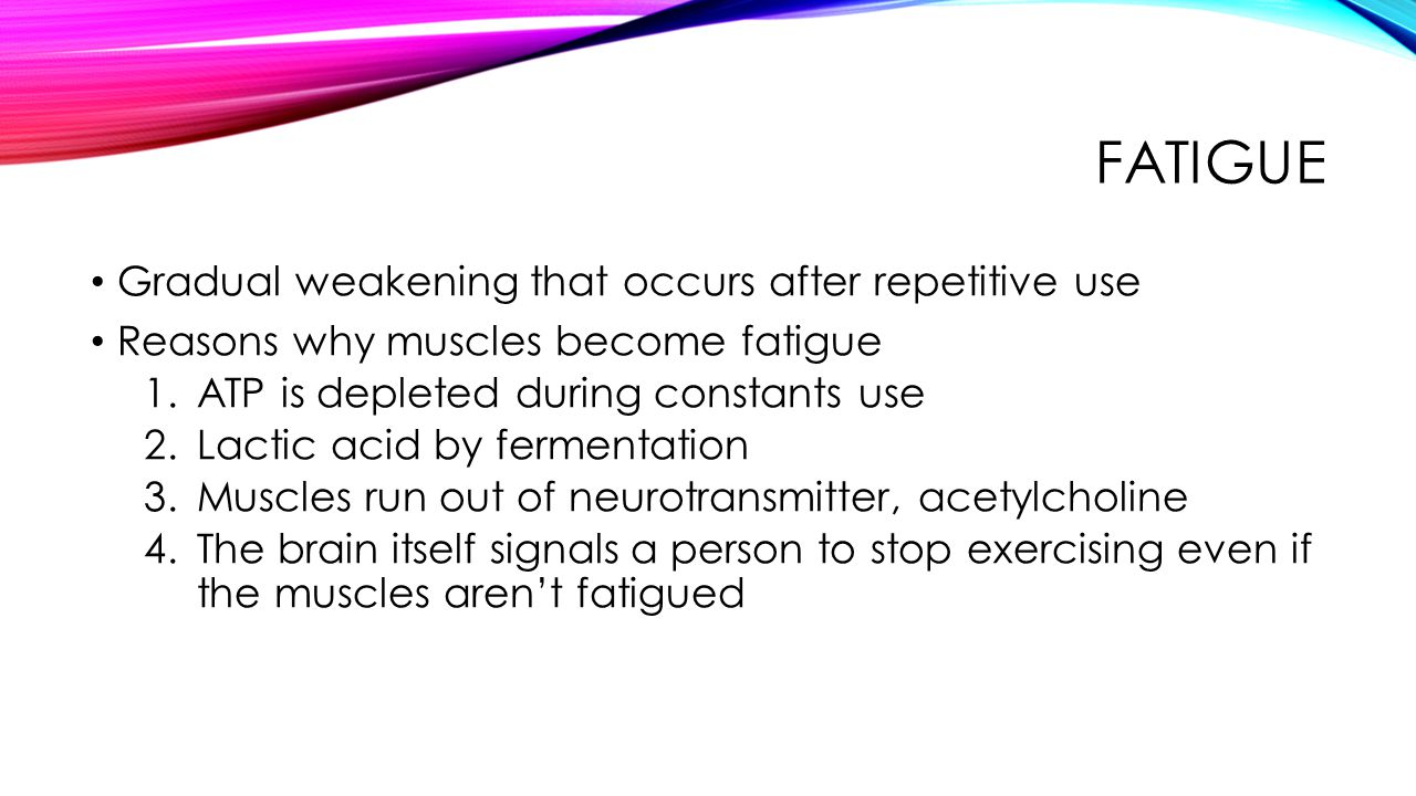 Fatigue Gradual weakening that occurs after repetitive use