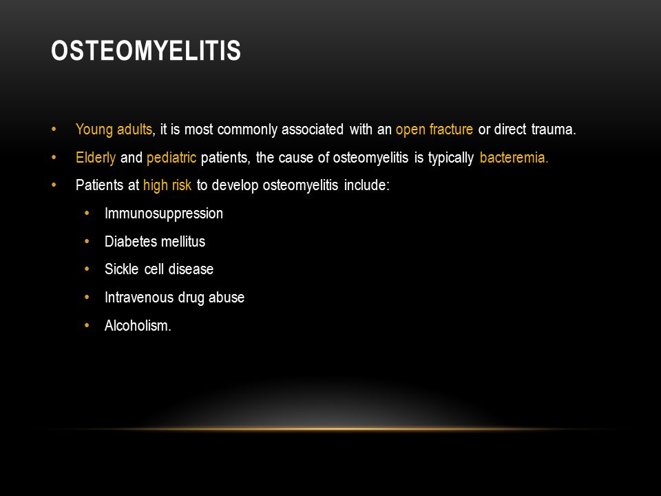 Osteomyelitis Young adults, it is most commonly associated with an open fracture or direct trauma.