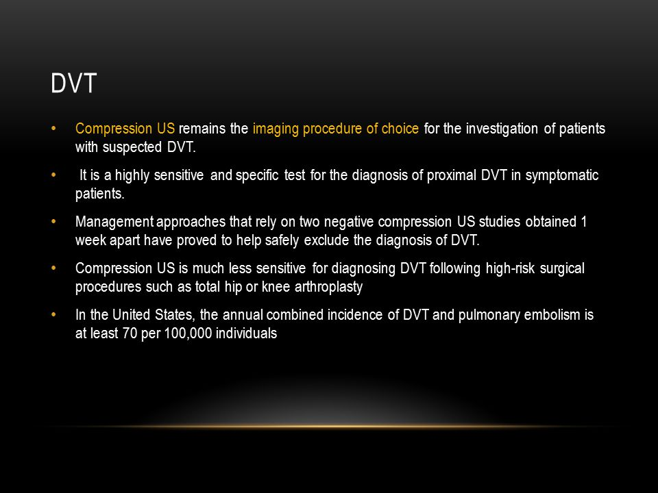 dvt Compression US remains the imaging procedure of choice for the investigation of patients with suspected DVT.
