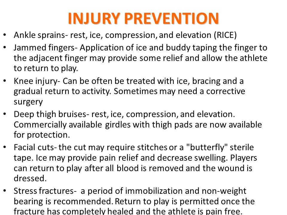 INJURY PREVENTION Ankle sprains- rest, ice, compression, and elevation (RICE)