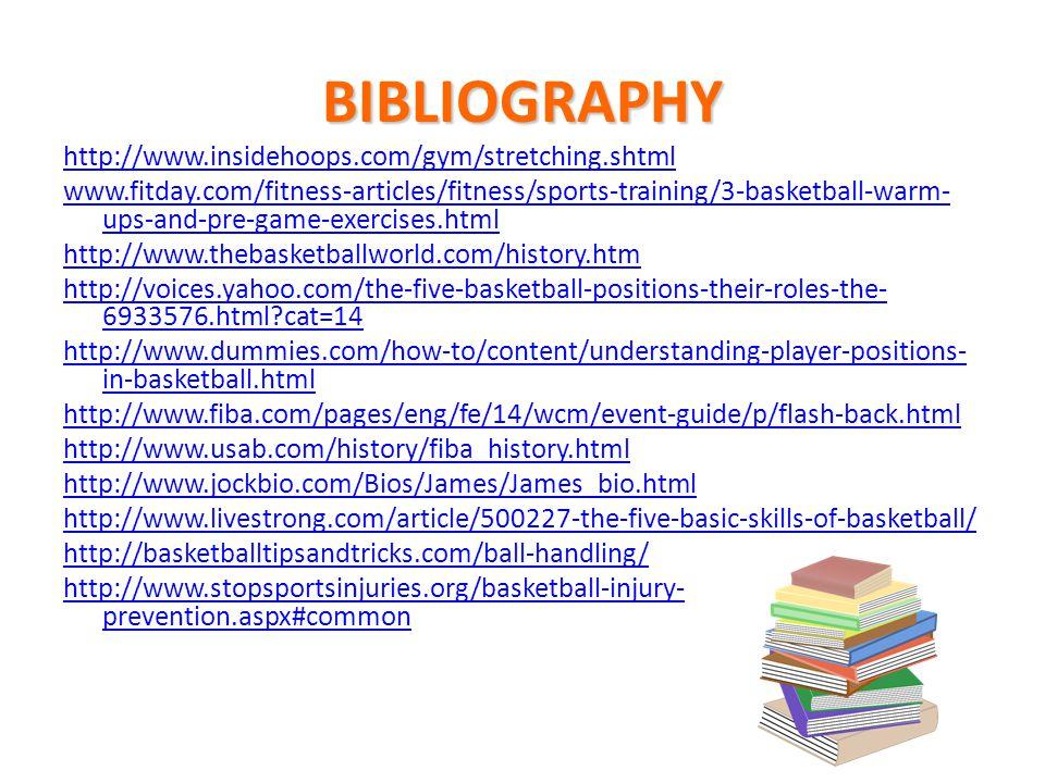 BIBLIOGRAPHY http://www.insidehoops.com/gym/stretching.shtml