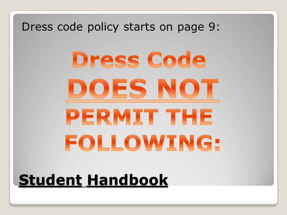 DOES NOT Dress Code PERMIT THE FOLLOWING: Student Handbook
