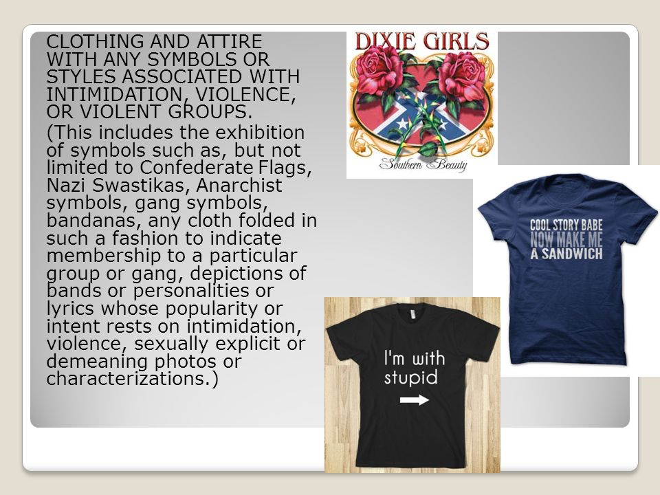 CLOTHING AND ATTIRE WITH ANY SYMBOLS OR STYLES ASSOCIATED WITH INTIMIDATION, VIOLENCE, OR VIOLENT GROUPS.