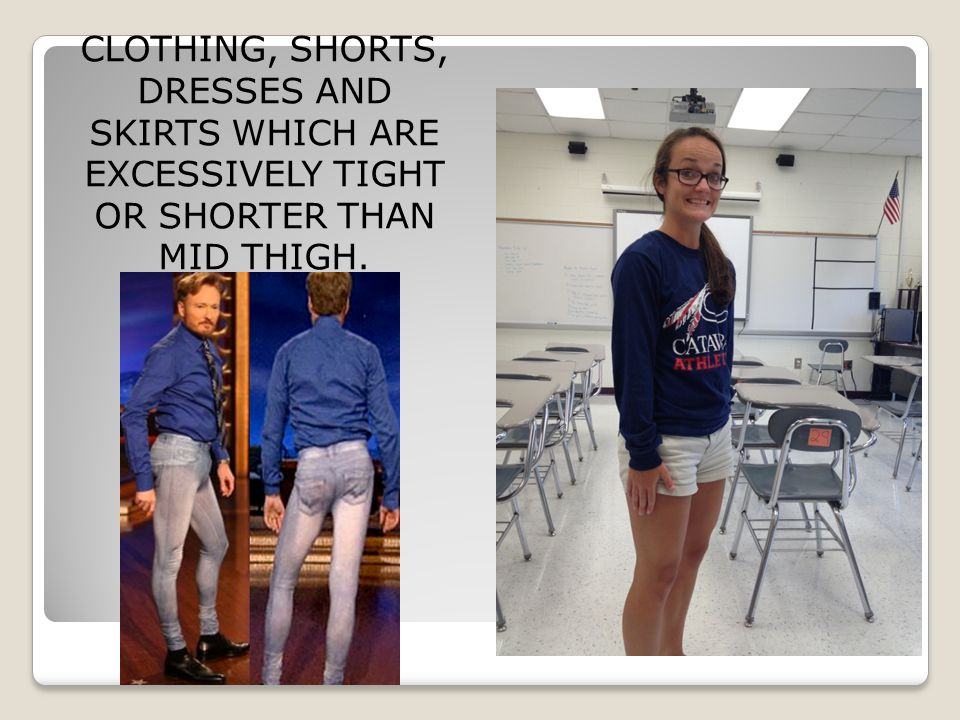 CLOTHING, SHORTS, DRESSES AND SKIRTS WHICH ARE EXCESSIVELY TIGHT OR SHORTER THAN MID THIGH.
