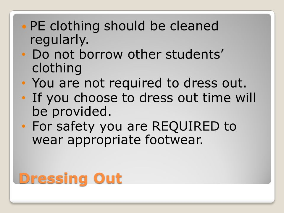 Dressing Out PE clothing should be cleaned regularly.