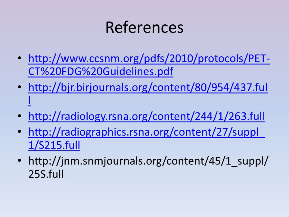 References http://www.ccsnm.org/pdfs/2010/protocols/PET-CT%20FDG%20Guidelines.pdf. http://bjr.birjournals.org/content/80/954/437.full.