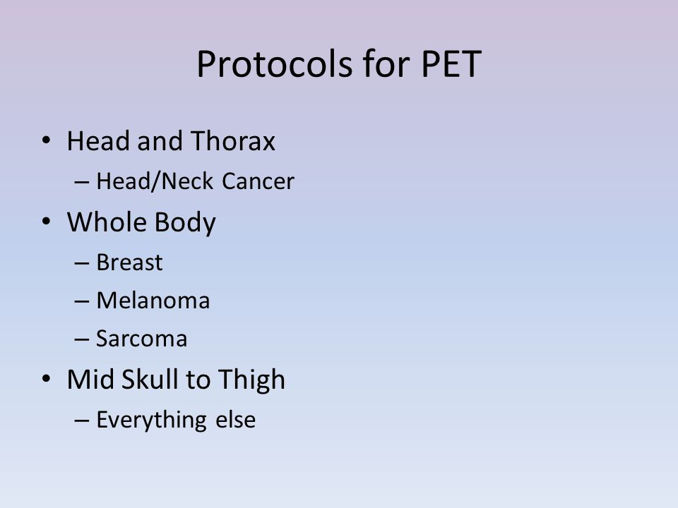 Protocols for PET Head and Thorax Whole Body Mid Skull to Thigh