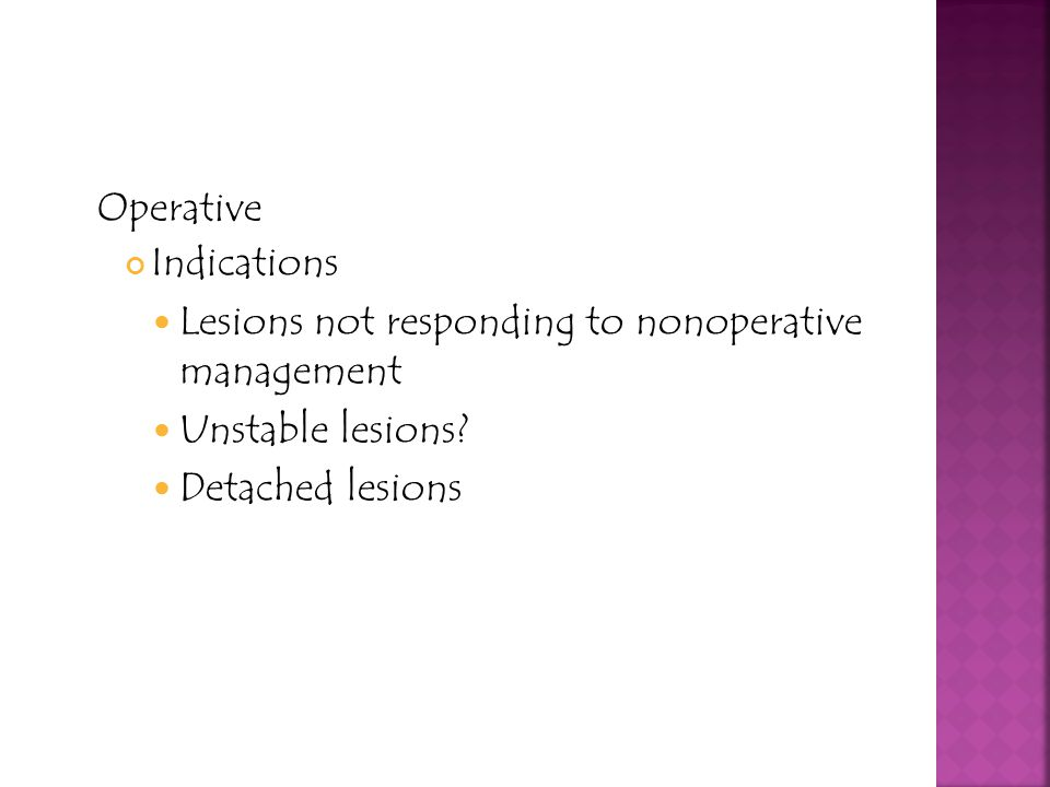 Operative Indications. Lesions not responding to nonoperative management.