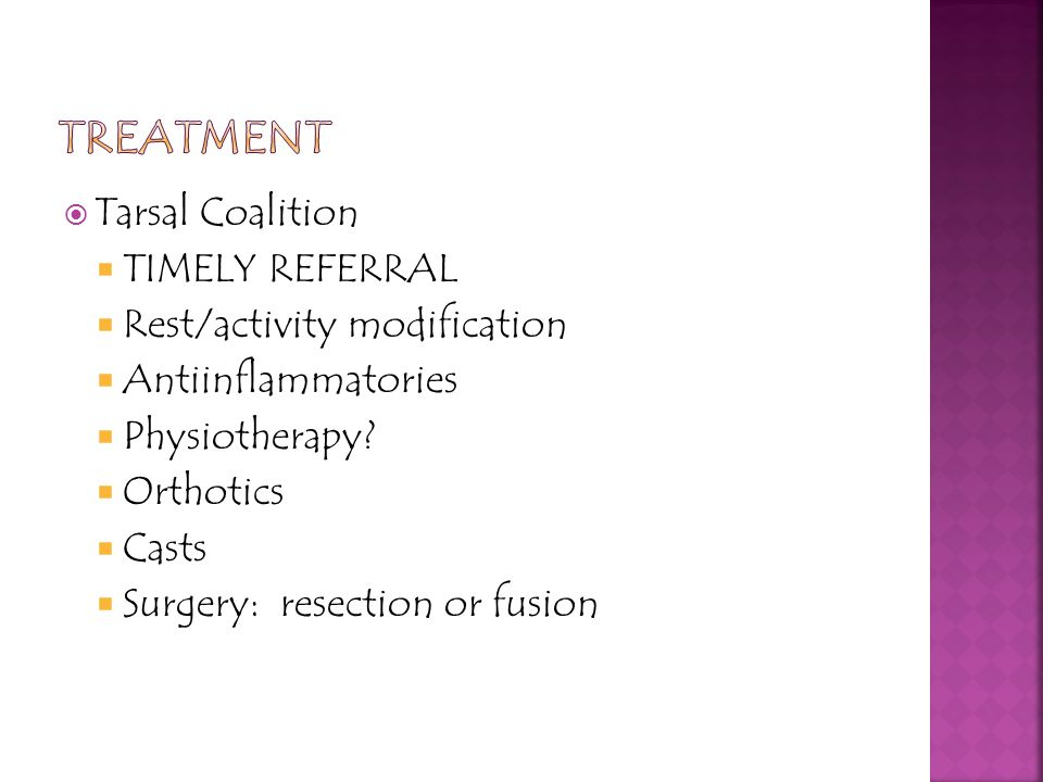 TREATMENT Tarsal Coalition TIMELY REFERRAL Rest/activity modification