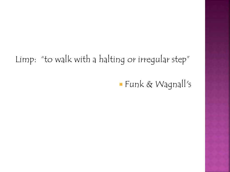 Limp: to walk with a halting or irregular step