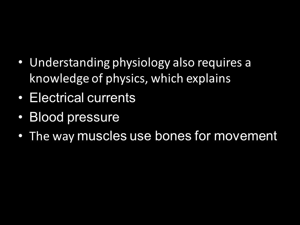 Understanding physiology also requires a knowledge of physics, which explains