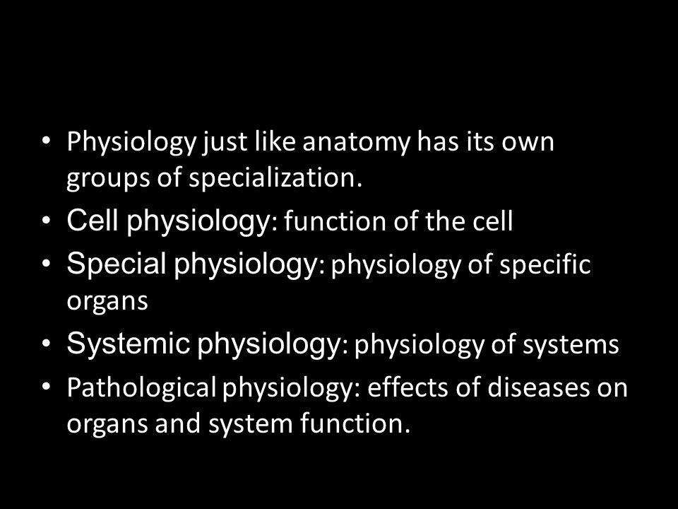Physiology just like anatomy has its own groups of specialization.