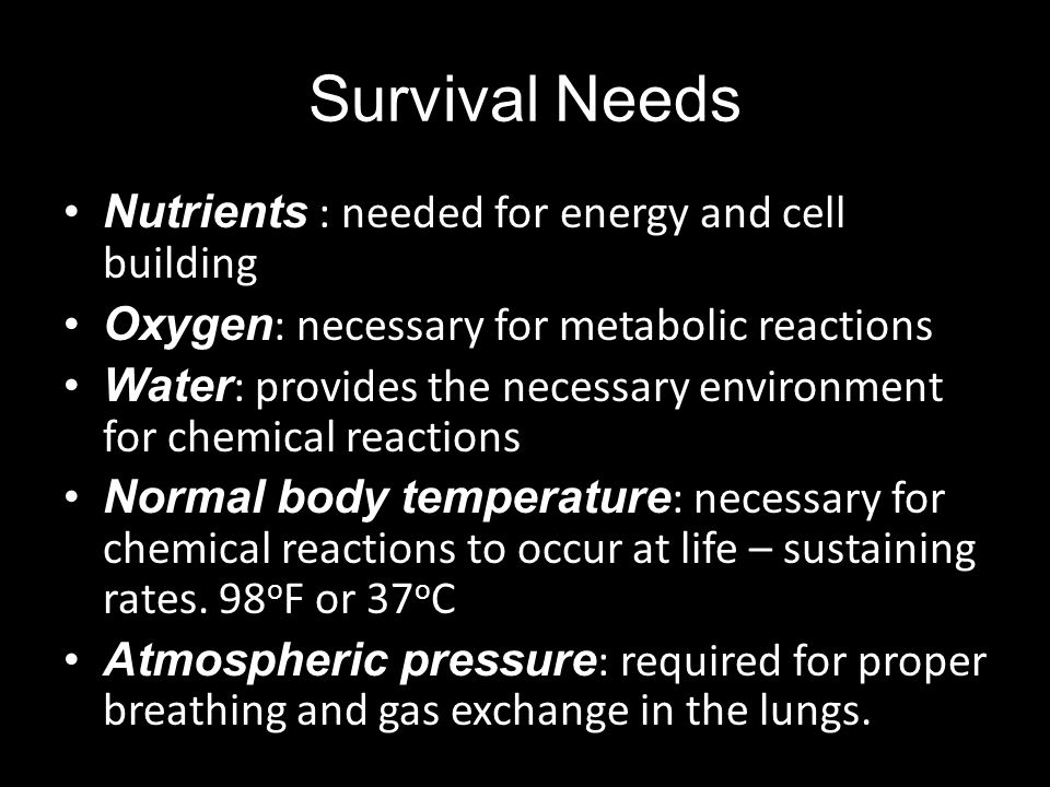 Survival Needs Nutrients : needed for energy and cell building