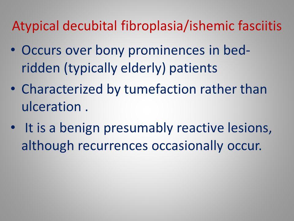 Atypical decubital fibroplasia/ishemic fasciitis