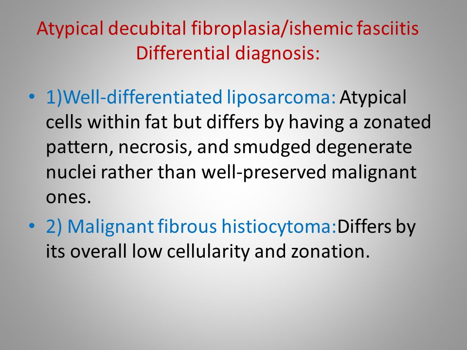 Atypical decubital fibroplasia/ishemic fasciitis Differential diagnosis: