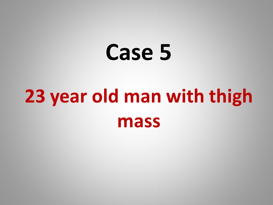 23 year old man with thigh mass