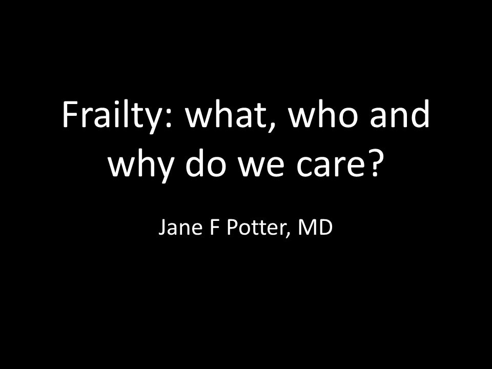 Frailty: what, who and why do we care