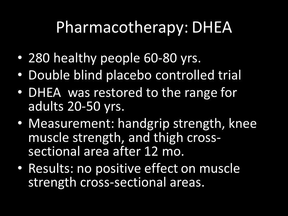 Pharmacotherapy: DHEA