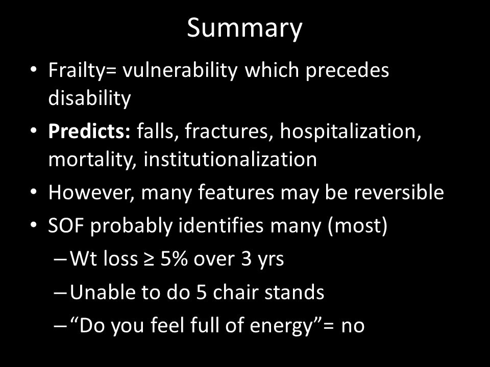 Summary Frailty= vulnerability which precedes disability