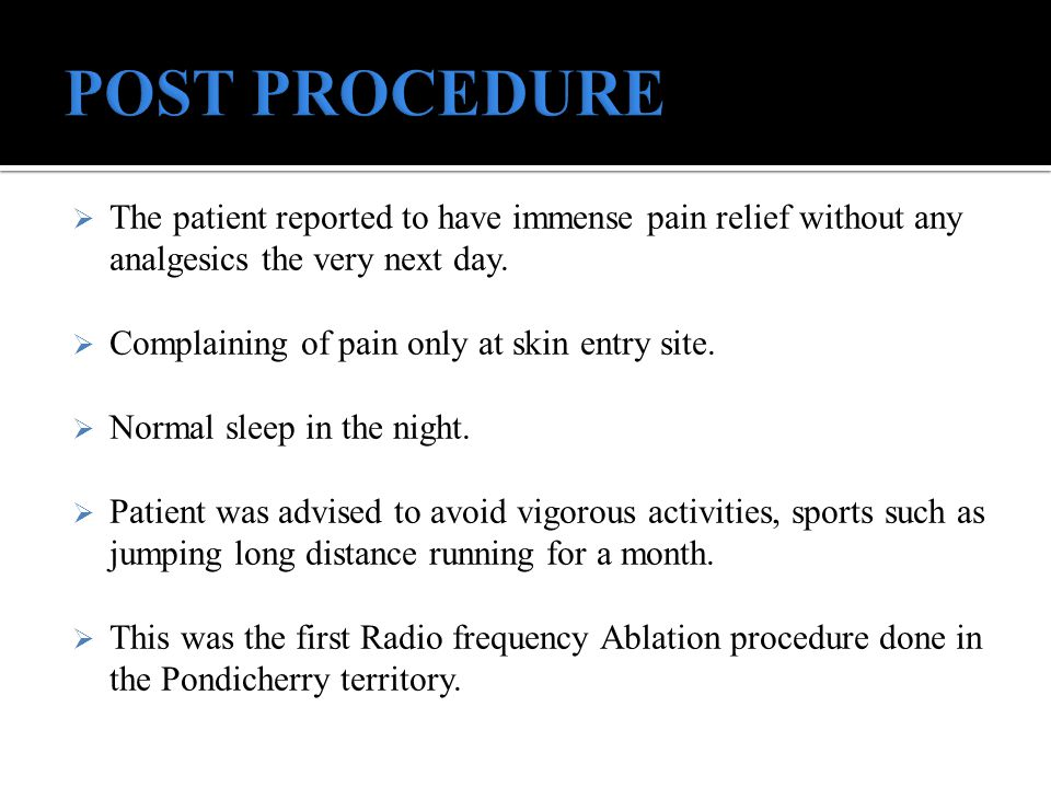 POST PROCEDURE The patient reported to have immense pain relief without any analgesics the very next day.