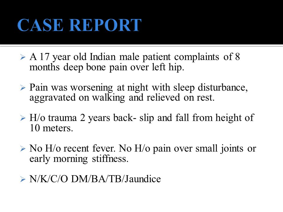 CASE REPORT A 17 year old Indian male patient complaints of 8 months deep bone pain over left hip.