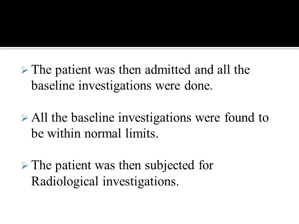 The patient was then admitted and all the baseline investigations were done.
