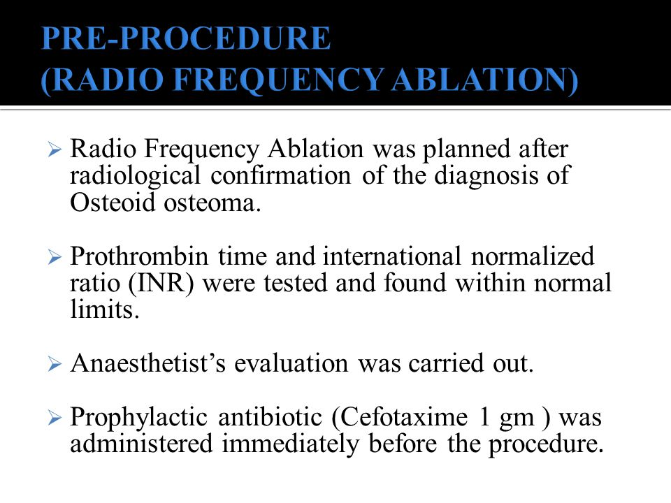 PRE-PROCEDURE (RADIO FREQUENCY ABLATION)