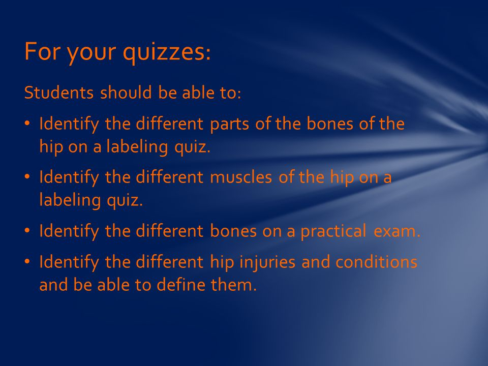 For your quizzes: Students should be able to: