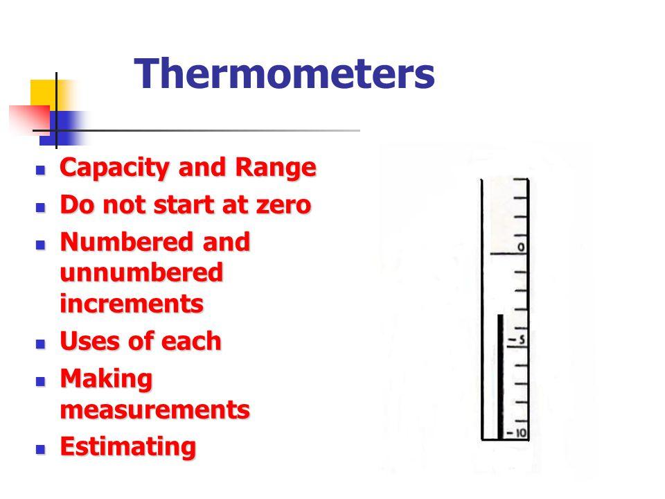 Thermometers Capacity and Range Do not start at zero